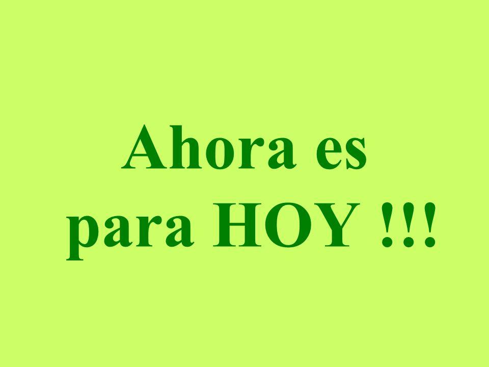 Ahora es para HOY !!!