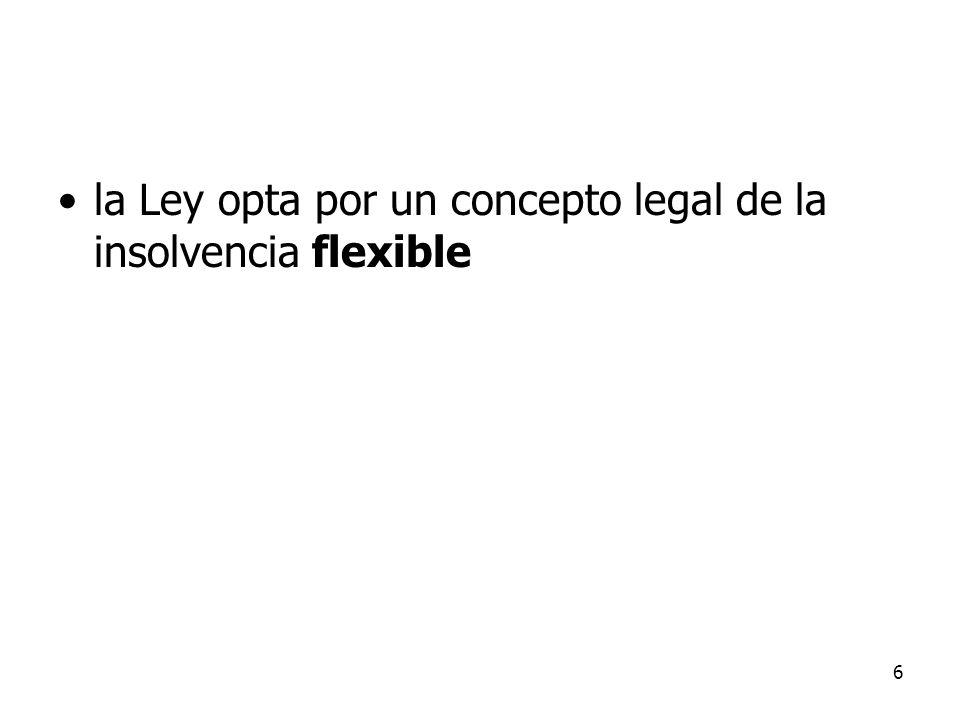 la Ley opta por un concepto legal de la insolvencia flexible