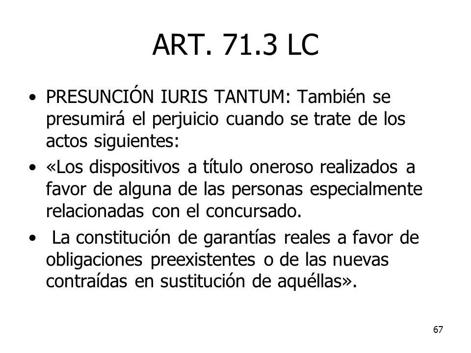 ART. 71.3 LC PRESUNCIÓN IURIS TANTUM: También se presumirá el perjuicio cuando se trate de los actos siguientes: