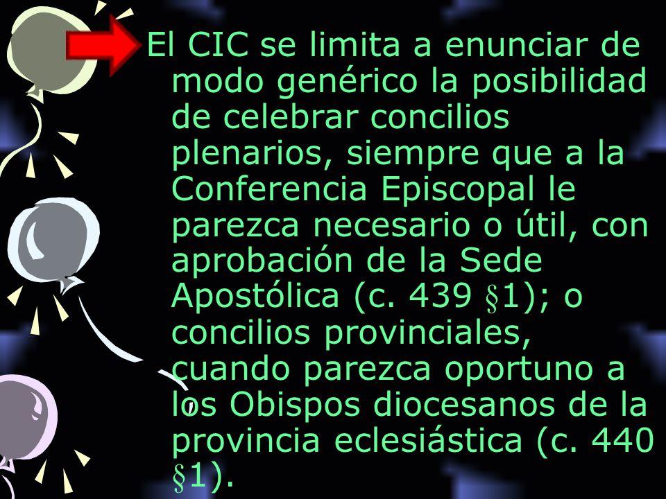 El CIC se limita a enunciar de modo genérico la posibilidad de celebrar concilios plenarios, siempre que a la Conferencia Episcopal le parezca necesario o útil, con aprobación de la Sede Apostólica (c.