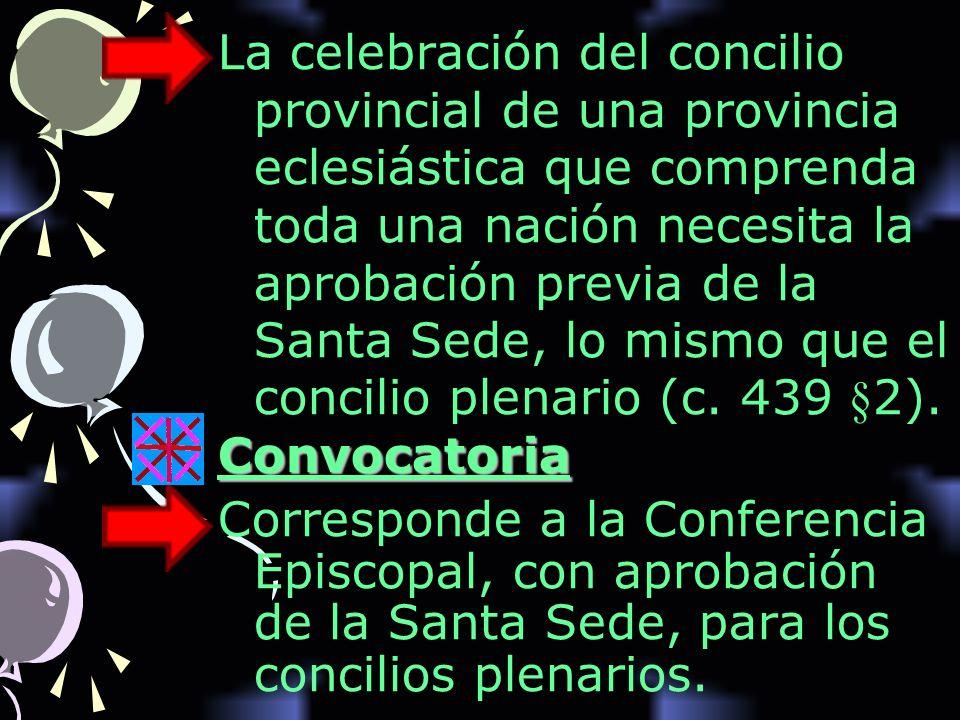 La celebración del concilio provincial de una provincia eclesiástica que comprenda toda una nación necesita la aprobación previa de la Santa Sede, lo mismo que el concilio plenario (c. 439 §2).
