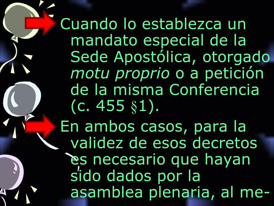 Cuando lo establezca un mandato especial de la Sede Apostólica, otorgado motu proprio o a petición de la misma Conferencia (c. 455 §1).