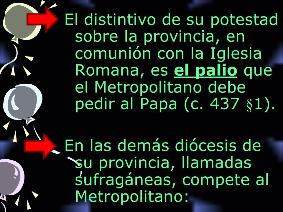 El distintivo de su potestad sobre la provincia, en comunión con la Iglesia Romana, es el palio que el Metropolitano debe pedir al Papa (c. 437 §1).