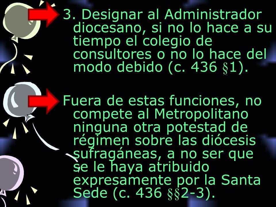 3. Designar al Administrador diocesano, si no lo hace a su tiempo el colegio de consultores o no lo hace del modo debido (c. 436 §1).