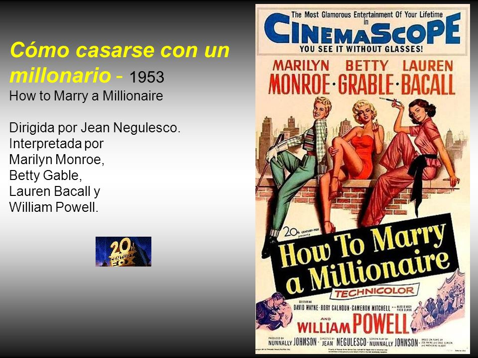 How to Marry a Millionaire Dirigida por Jean Negulesco.