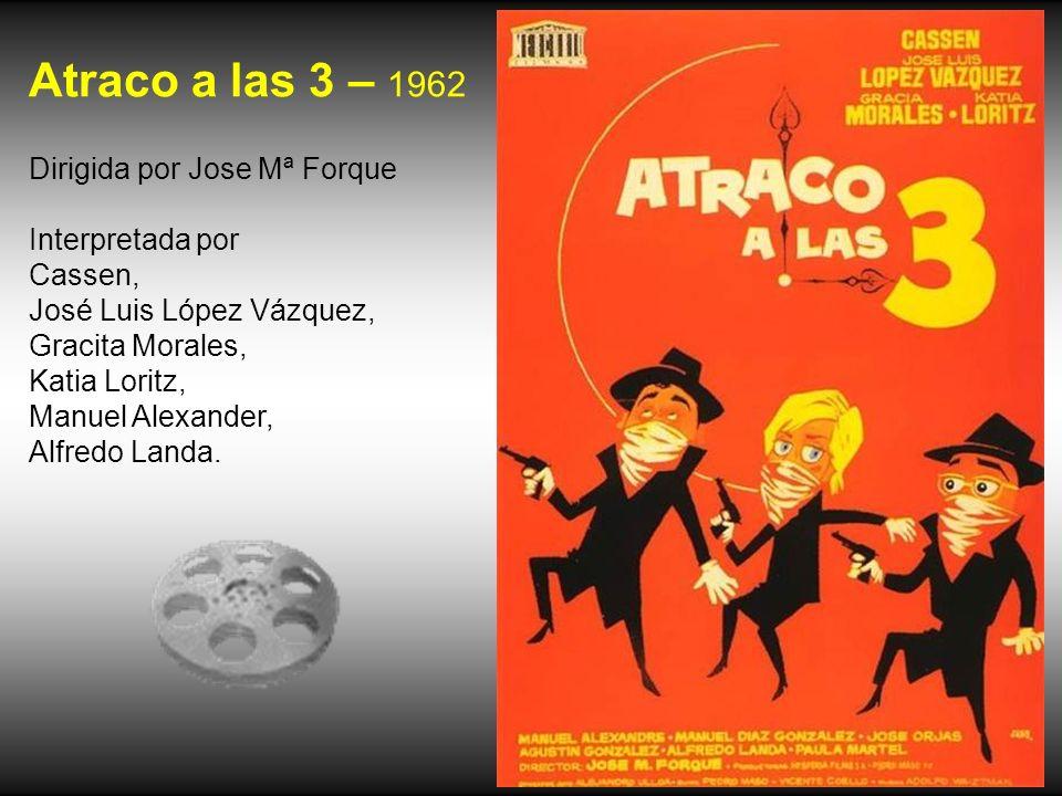 Atraco a las 3 – 1962 Dirigida por Jose Mª Forque Interpretada por