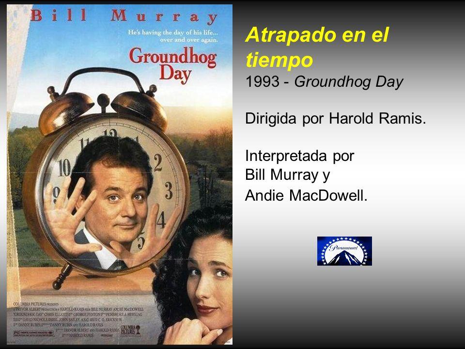 Atrapado en el tiempo 1993 - Groundhog Day Dirigida por Harold Ramis.
