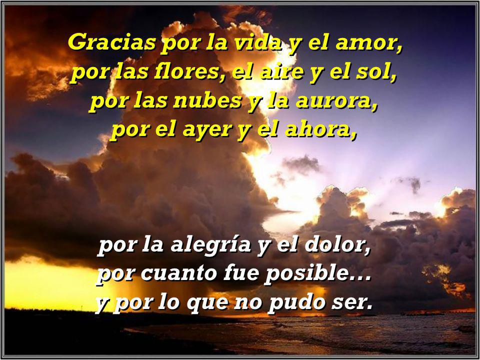 Gracias por la vida y el amor, por las flores, el aire y el sol,