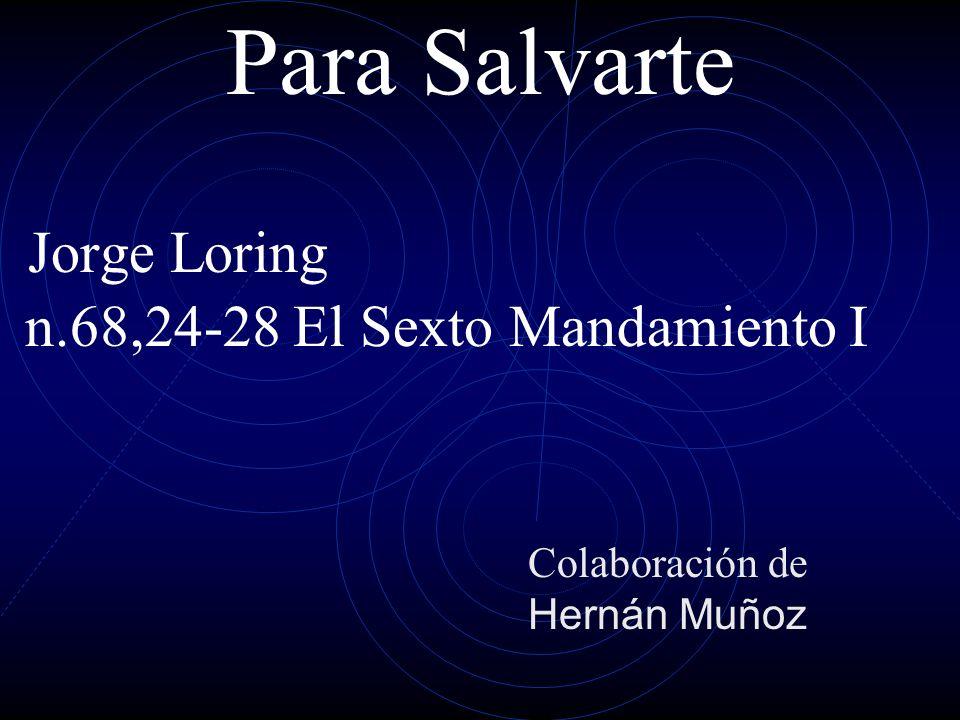 Para Salvarte Jorge Loring n.68,24-28 El Sexto Mandamiento I