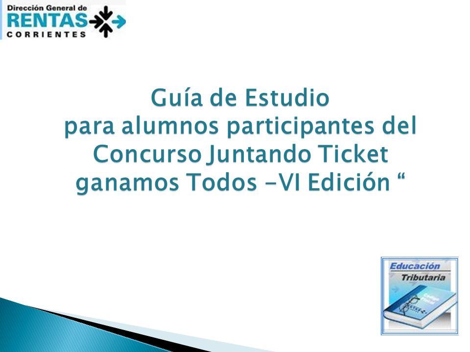 Guía de Estudio para alumnos participantes del Concurso Juntando Ticket ganamos Todos -VI Edición
