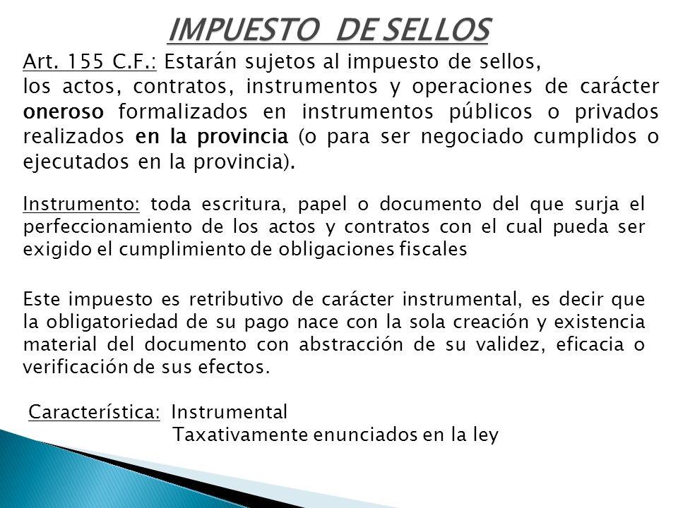 IMPUESTO DE SELLOS Art. 155 C.F.: Estarán sujetos al impuesto de sellos,