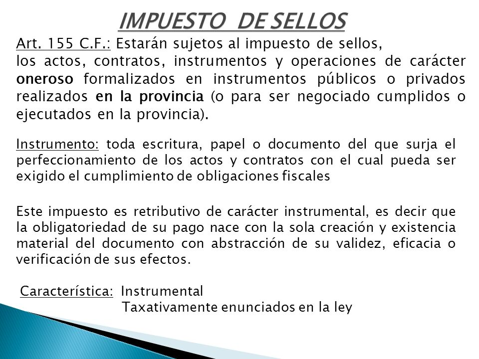 IMPUESTO DE SELLOSArt. 155 C.F.: Estarán sujetos al impuesto de sellos,