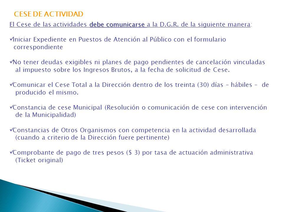 CESE DE ACTIVIDAD El Cese de las actividades debe comunicarse a la D.G.R. de la siguiente manera: