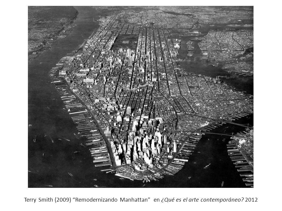 Terry Smith (2009) Remodernizando Manhattan en ¿Qué es el arte contemporáneo 2012