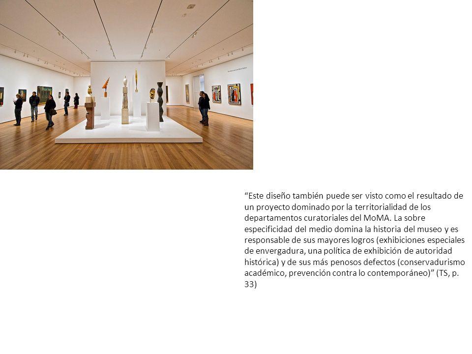 Este diseño también puede ser visto como el resultado de un proyecto dominado por la territorialidad de los departamentos curatoriales del MoMA.