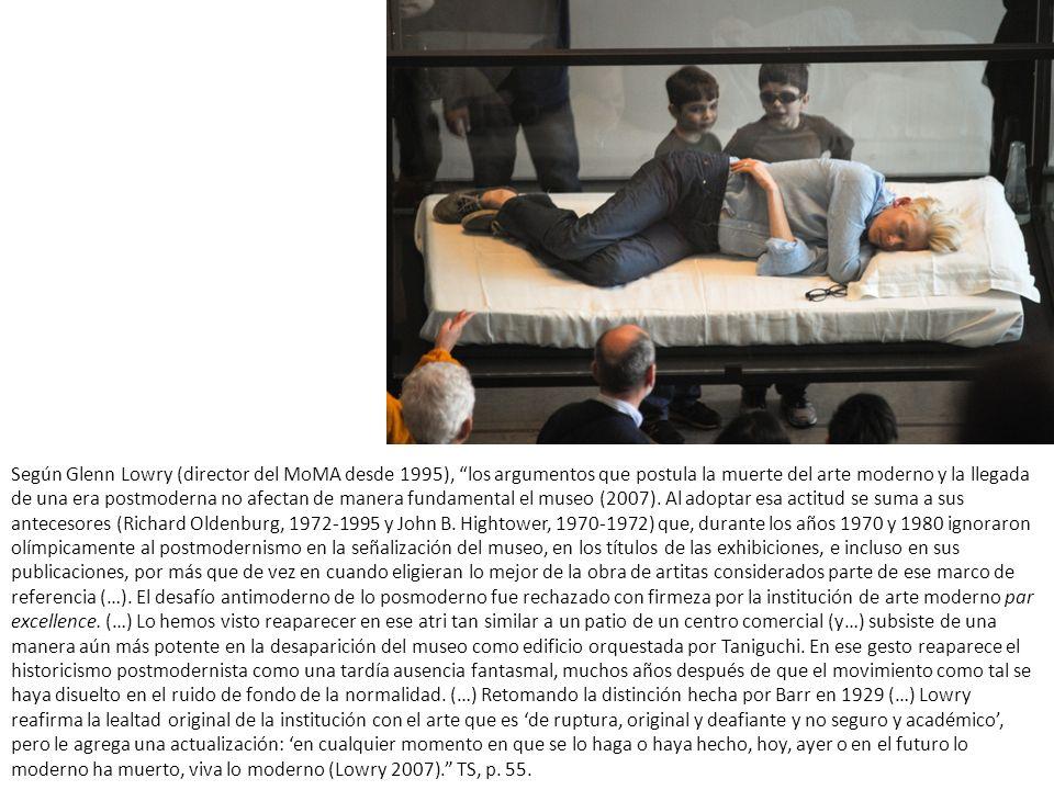 Según Glenn Lowry (director del MoMA desde 1995), los argumentos que postula la muerte del arte moderno y la llegada de una era postmoderna no afectan de manera fundamental el museo (2007).