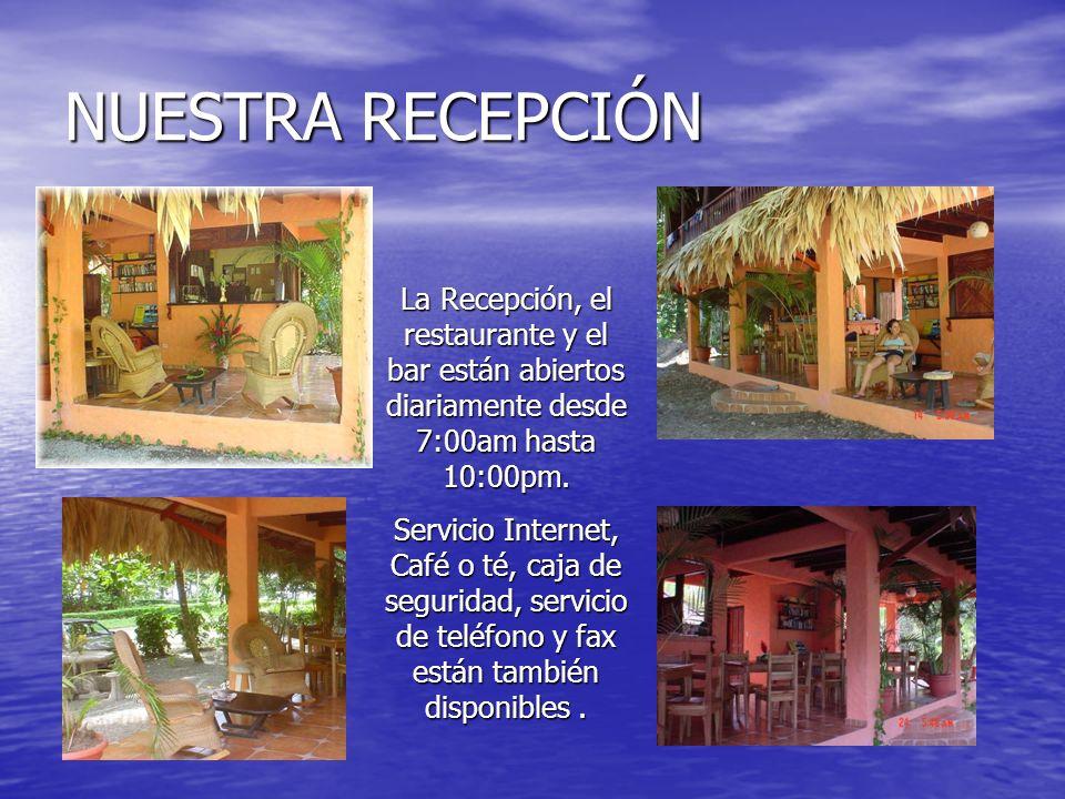 NUESTRA RECEPCIÓN La Recepción, el restaurante y el bar están abiertos diariamente desde 7:00am hasta 10:00pm.