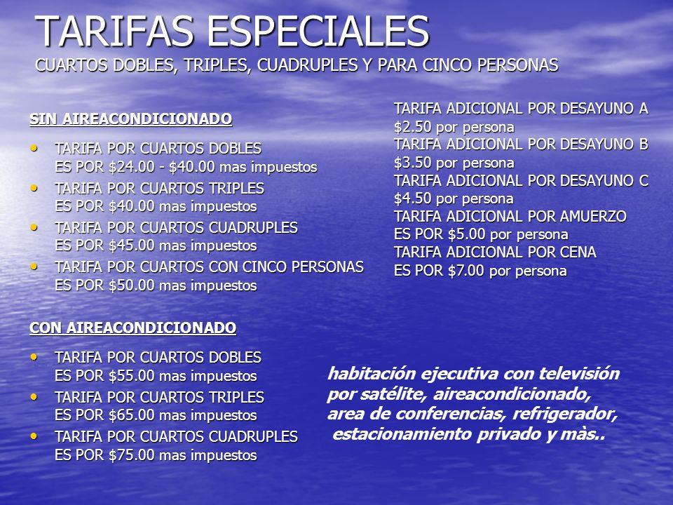 TARIFAS ESPECIALES CUARTOS DOBLES, TRIPLES, CUADRUPLES Y PARA CINCO PERSONAS
