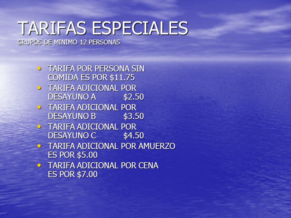 TARIFAS ESPECIALES GRUPOS DE MINIMO 12 PERSONAS