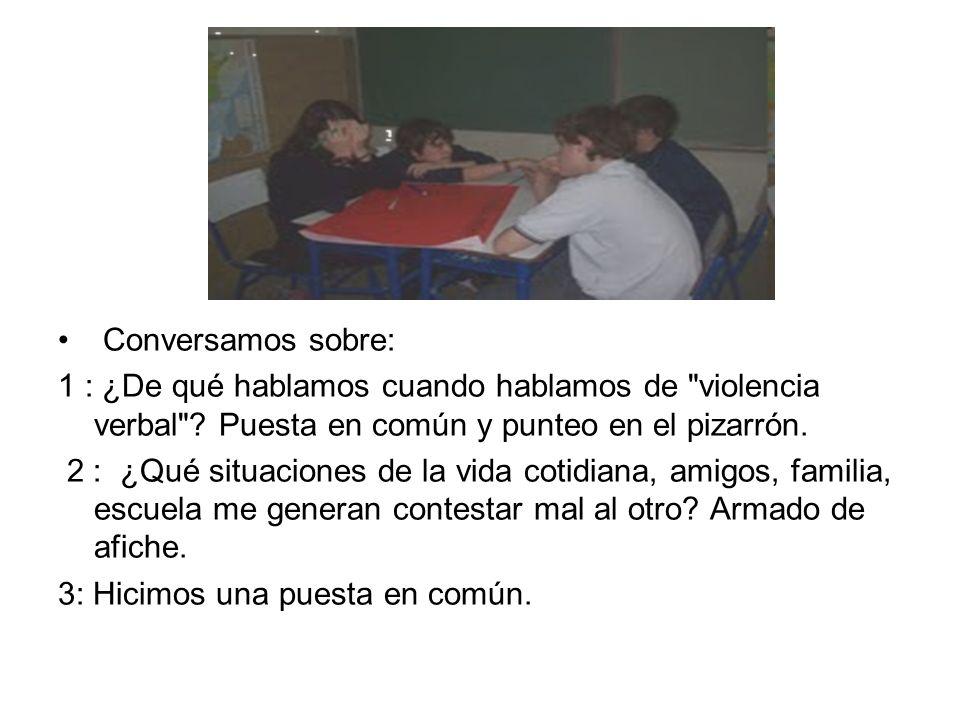 Conversamos sobre: 1 : ¿De qué hablamos cuando hablamos de violencia verbal Puesta en común y punteo en el pizarrón.