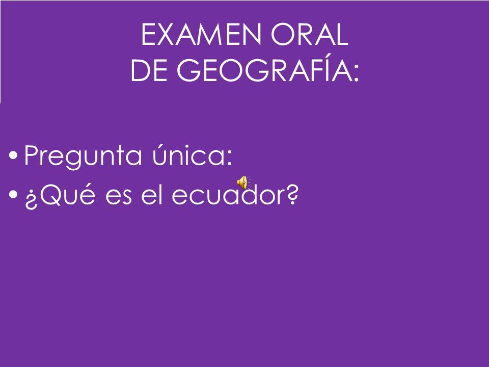 EXAMEN ORAL DE GEOGRAFÍA: