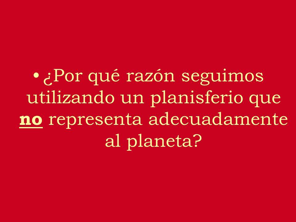 ¿Por qué razón seguimos utilizando un planisferio que no representa adecuadamente al planeta
