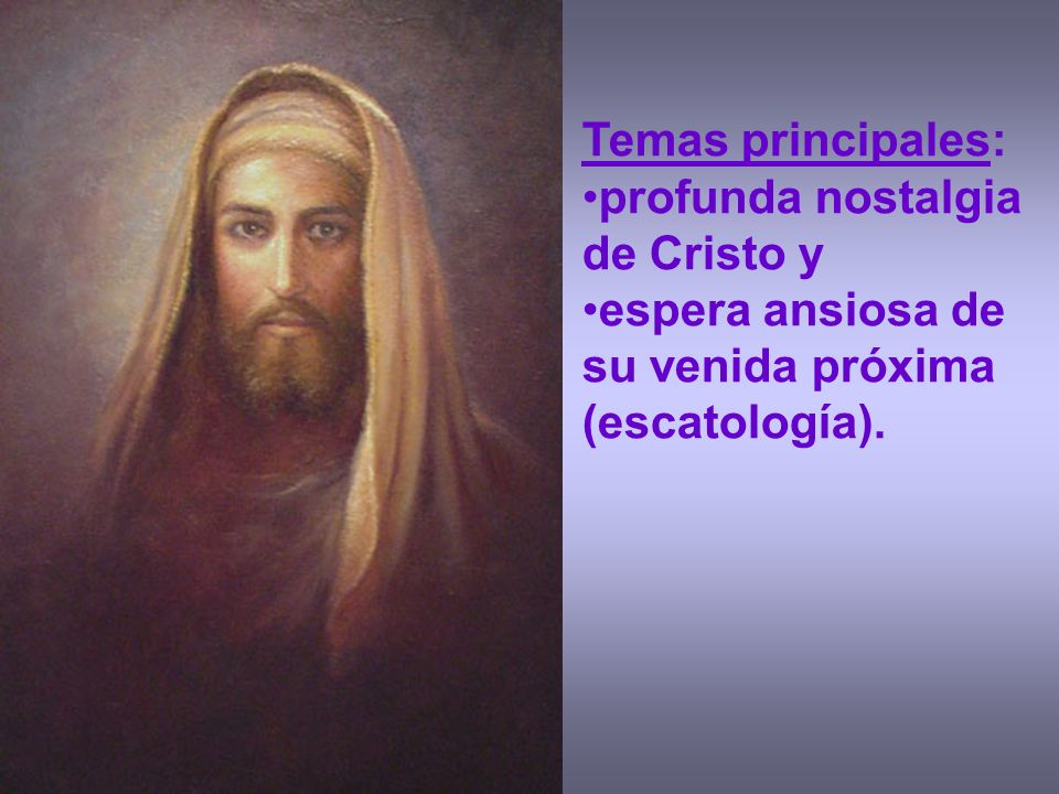 Temas principales: profunda nostalgia de Cristo y.