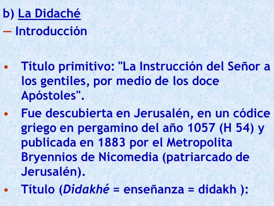 b) La Didaché — Introducción. Título primitivo: La Instrucción del Señor a los gentiles, por medio de los doce Apóstoles .
