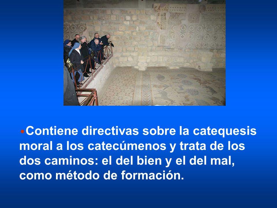 Contiene directivas sobre la catequesis moral a los catecúmenos y trata de los dos caminos: el del bien y el del mal, como método de formación.