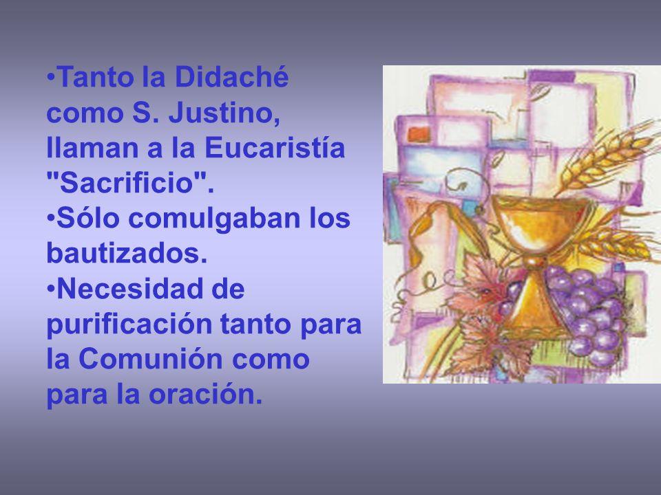 Tanto la Didaché como S. Justino, llaman a la Eucaristía Sacrificio .