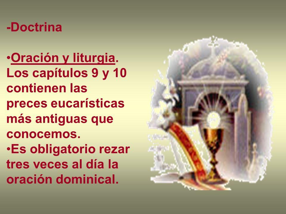 -DoctrinaOración y liturgia. Los capítulos 9 y 10 contienen las preces eucarísticas más antiguas que conocemos.