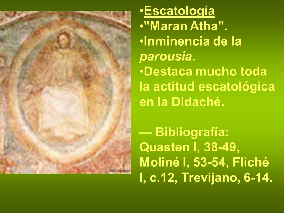 Escatología Maran Atha . Inminencia de la parousia. Destaca mucho toda la actitud escatológica en la Didaché.