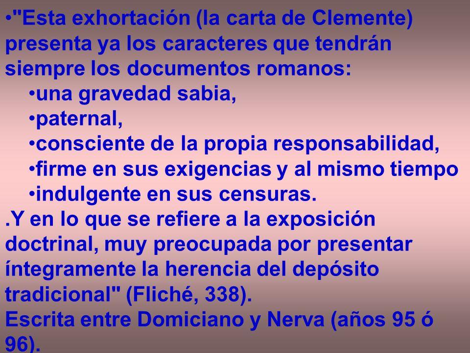 Esta exhortación (la carta de Clemente) presenta ya los caracteres que tendrán siempre los documentos romanos: