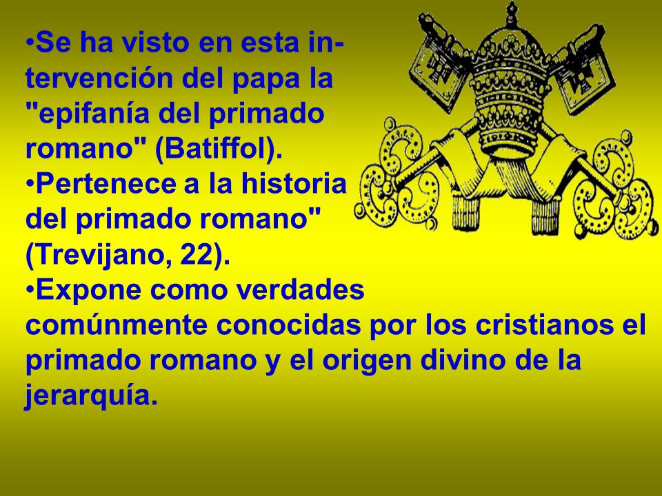 Se ha visto en esta in- tervención del papa la. epifanía del primado. romano (Batiffol). Pertenece a la historia.