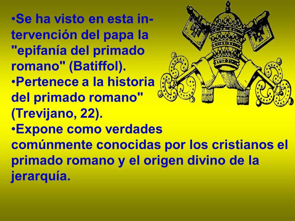 Se ha visto en esta in-tervención del papa la. epifanía del primado. romano (Batiffol). Pertenece a la historia.