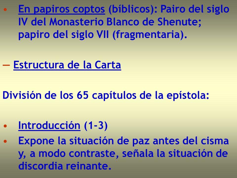 En papiros coptos (bíblicos): Pairo del siglo IV del Monasterio Blanco de Shenute; papiro del siglo VII (fragmentaria).