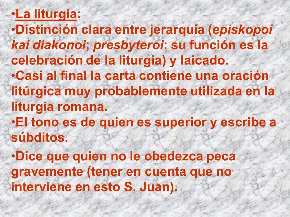 La liturgia: Distinción clara entre jerarquía (episkopoi kai diakonoi; presbyteroi: su función es la celebración de la liturgia) y laicado.
