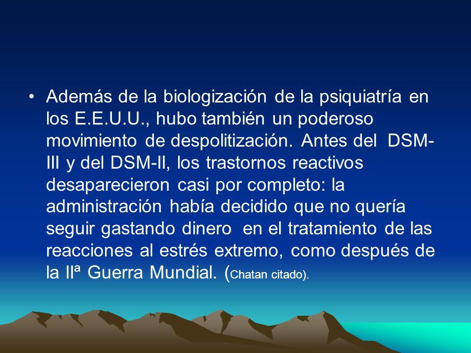 Además de la biologización de la psiquiatría en los E. E. U. U