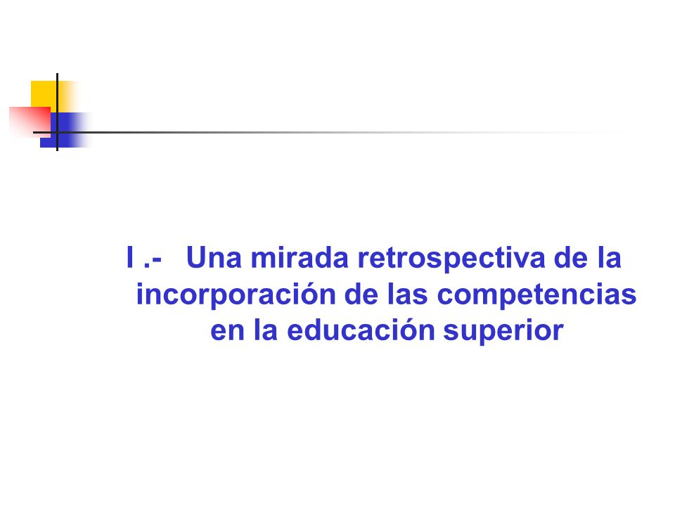 I .- Una mirada retrospectiva de la incorporación de las competencias en la educación superior