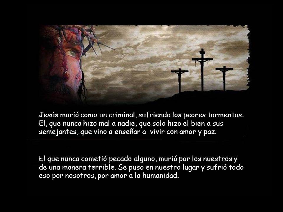 Jesús murió como un criminal, sufriendo los peores tormentos