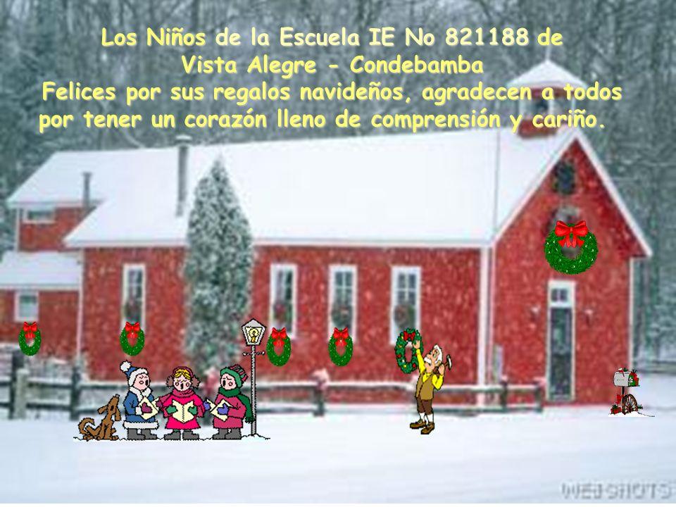 Los Niños de la Escuela IE No 821188 de Vista Alegre - Condebamba Felices por sus regalos navideños, agradecen a todos por tener un corazón lleno de comprensión y cariño.