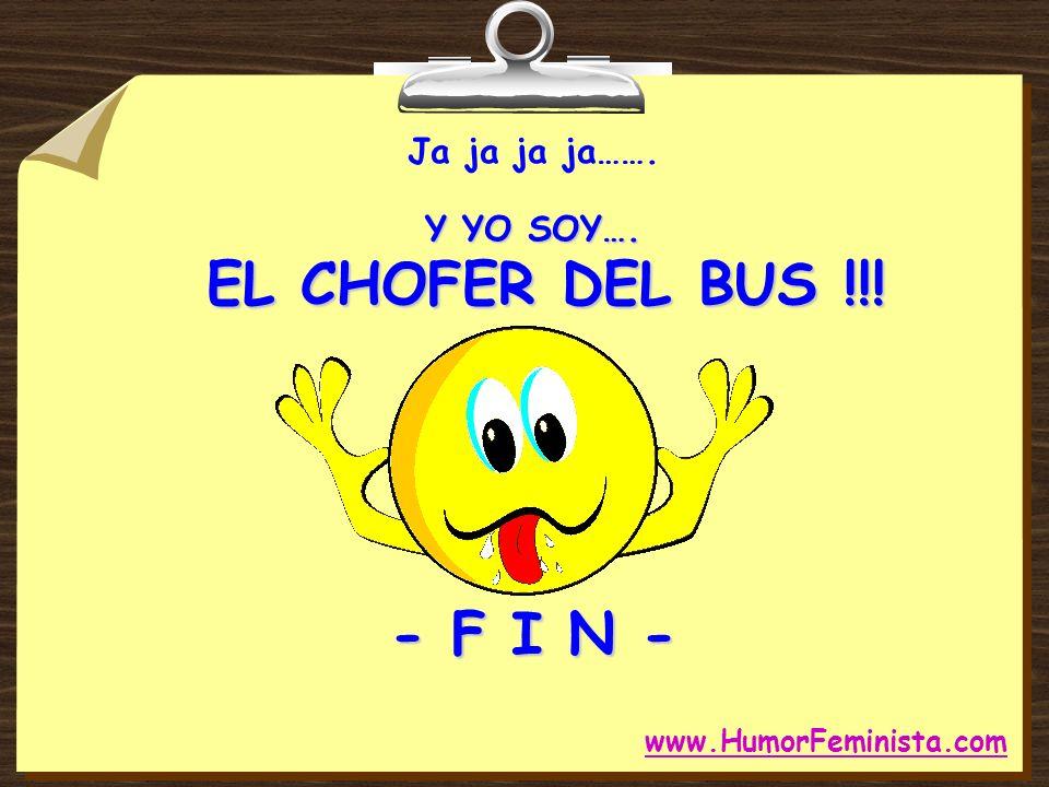 Ja ja ja ja……. Y YO SOY…. EL CHOFER DEL BUS !!! - F I N -