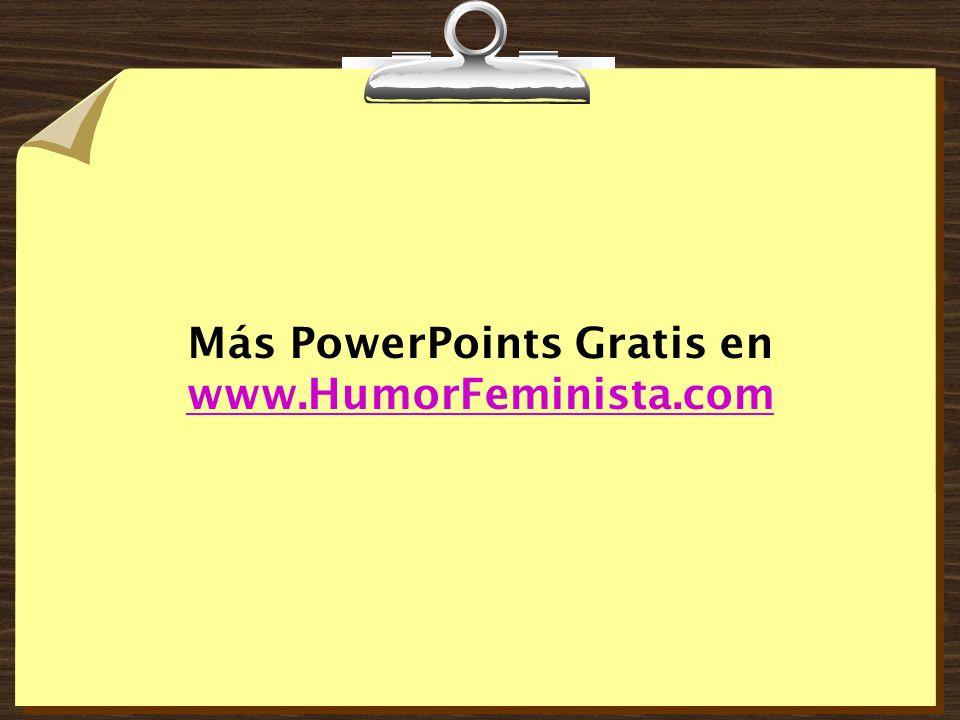 Más PowerPoints Gratis en www.HumorFeminista.com