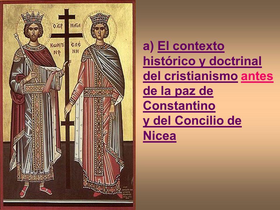 a) El contexto histórico y doctrinal del cristianismo antes de la paz de Constantino