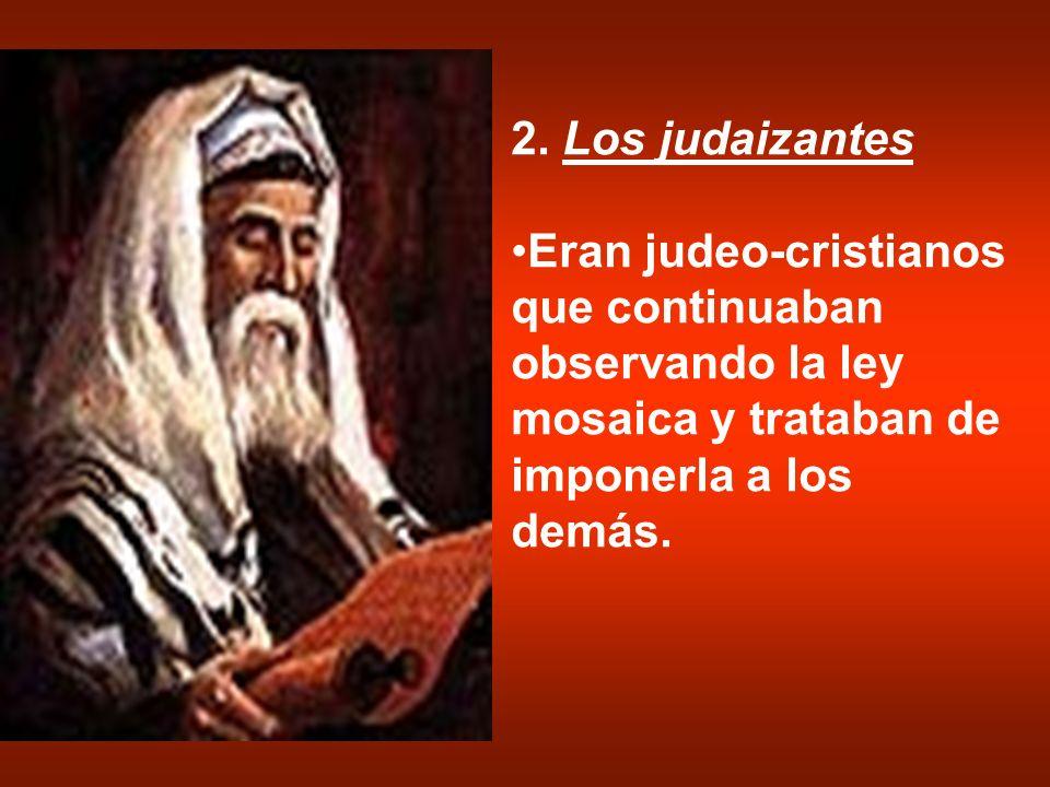2. Los judaizantesEran judeo-cristianos que continuaban observando la ley mosaica y trataban de imponerla a los demás.
