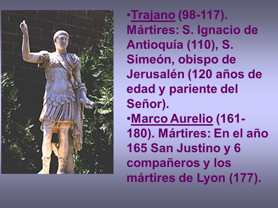 Trajano (98-117). Mártires: S. Ignacio de Antioquía (110), S
