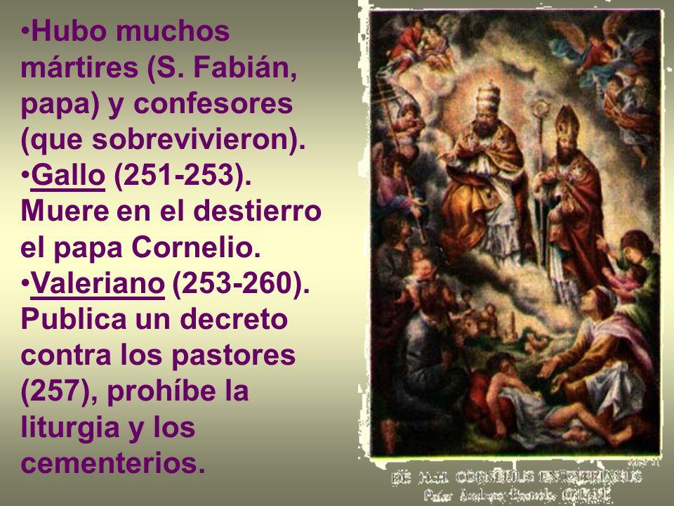 Hubo muchos mártires (S. Fabián, papa) y confesores (que sobrevivieron).