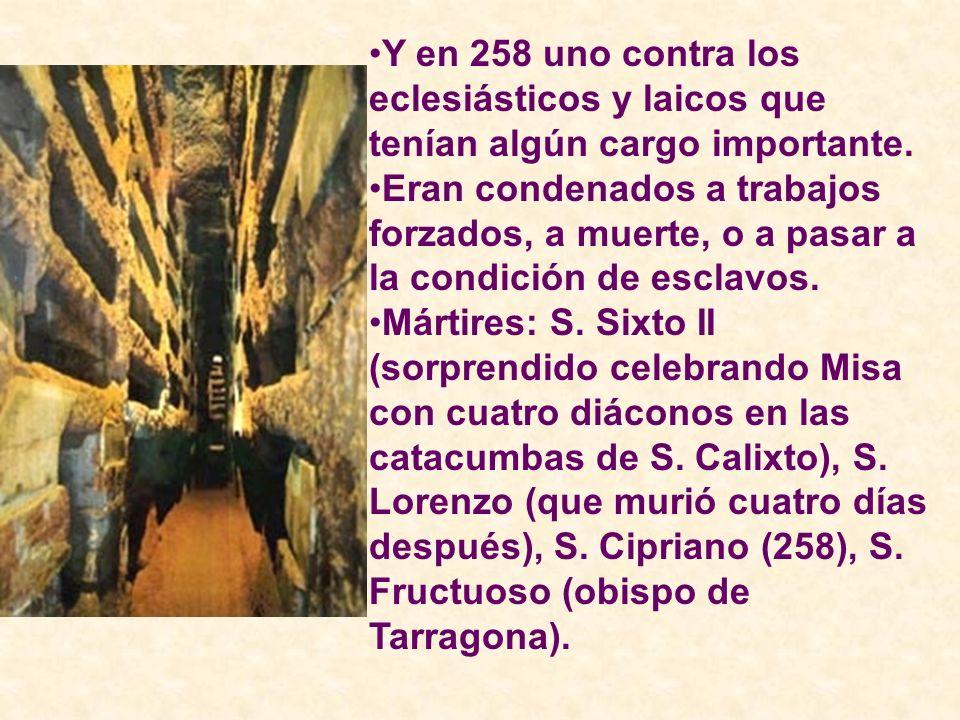 Y en 258 uno contra los eclesiásticos y laicos que tenían algún cargo importante.