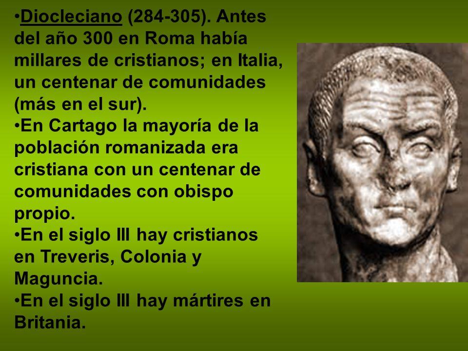 Diocleciano (284-305). Antes del año 300 en Roma había millares de cristianos; en Italia, un centenar de comunidades (más en el sur).