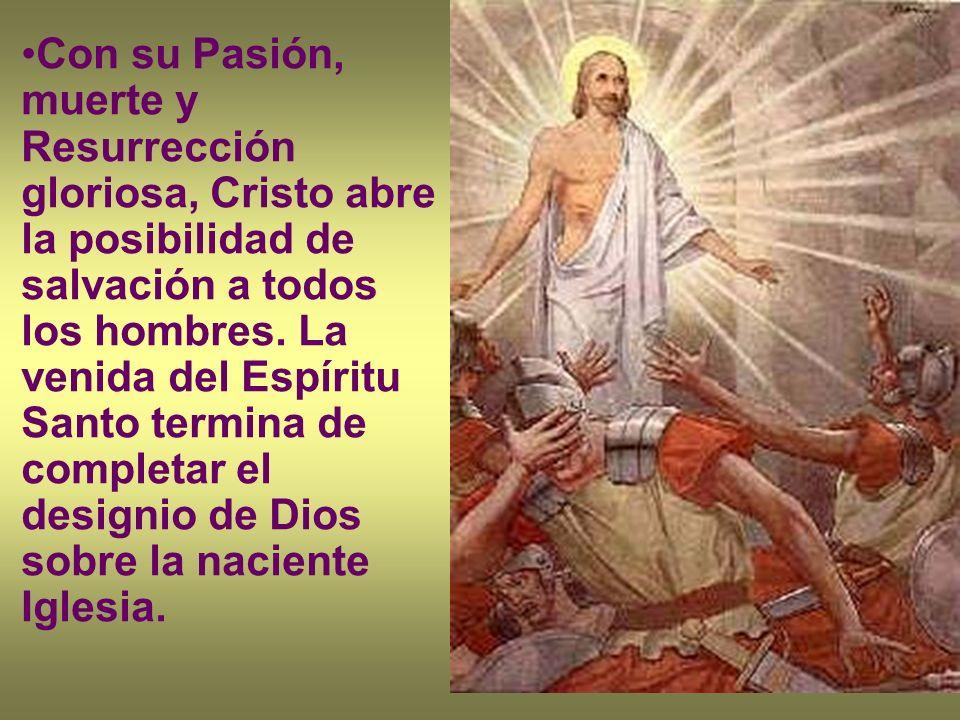 Con su Pasión, muerte y Resurrección gloriosa, Cristo abre la posibilidad de salvación a todos los hombres.